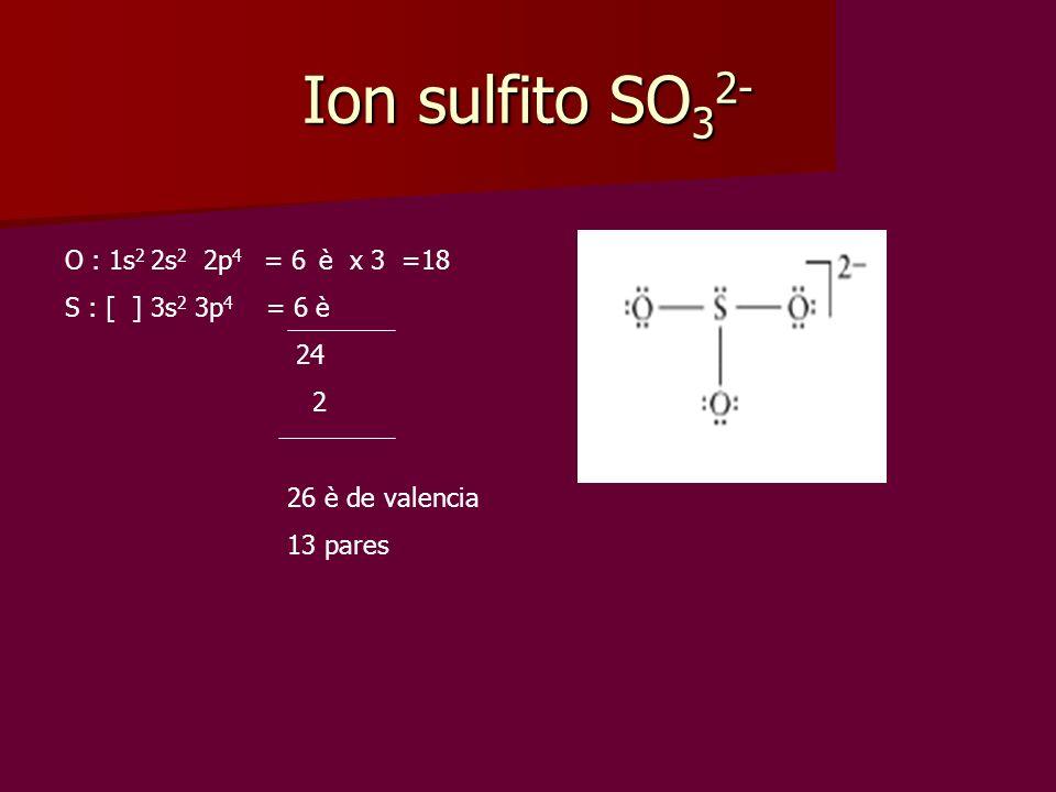 Ion sulfito SO32- O : 1s2 2s2 2p4 = 6 è x 3 =18 S : [ ] 3s2 3p4 = 6 è